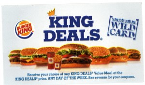 Burger King Deals for Canada. King Deal Mix or Match $ – includes 2 Sandwiches + Small Fries + Drink; Get 10 Nuggets for just $; 2 Sandwiches for $7 (mix & match) Whopper, Original Chicken or BK Big Fish; Find a restaurant near you. Prices in effect for a limited time only. Enjoy these Burger King Specials While they last.